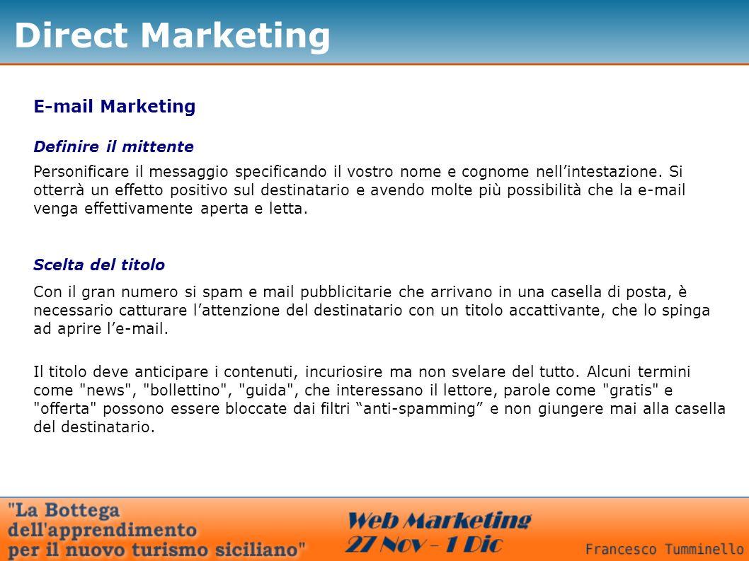 Direct Marketing E-mail Marketing Definire il mittente Personificare il messaggio specificando il vostro nome e cognome nellintestazione. Si otterrà u