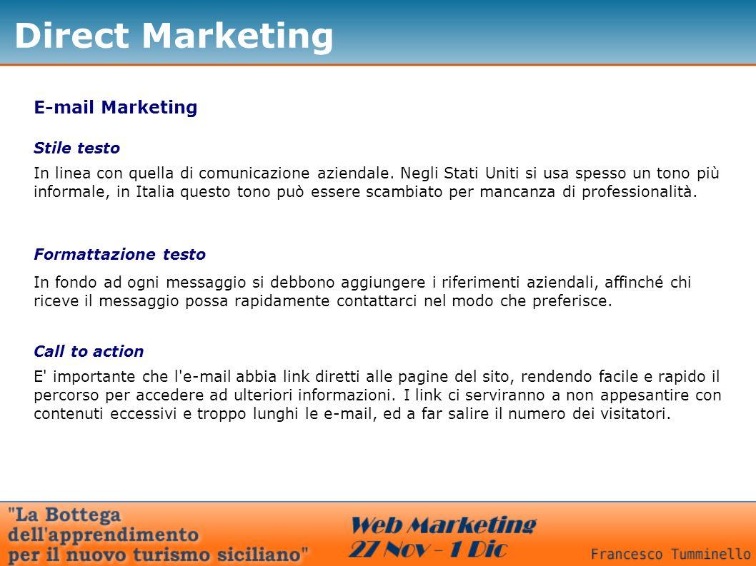 Direct Marketing E-mail Marketing Stile testo In linea con quella di comunicazione aziendale. Negli Stati Uniti si usa spesso un tono più informale, i