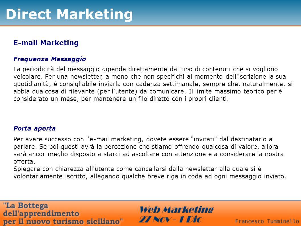 Direct Marketing E-mail Marketing Frequenza Messaggio La periodicità del messaggio dipende direttamente dal tipo di contenuti che si vogliono veicolar