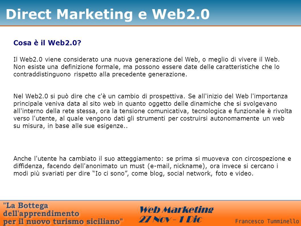 Direct Marketing e Web2.0 Cosa è il Web2.0? Il Web2.0 viene considerato una nuova generazione del Web, o meglio di vivere il Web. Non esiste una defin