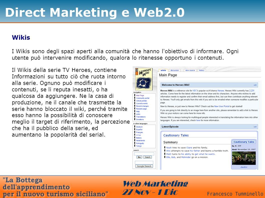 Direct Marketing e Web2.0 Wikis I Wikis sono degli spazi aperti alla comunità che hanno l'obiettivo di informare. Ogni utente può intervenire modifica
