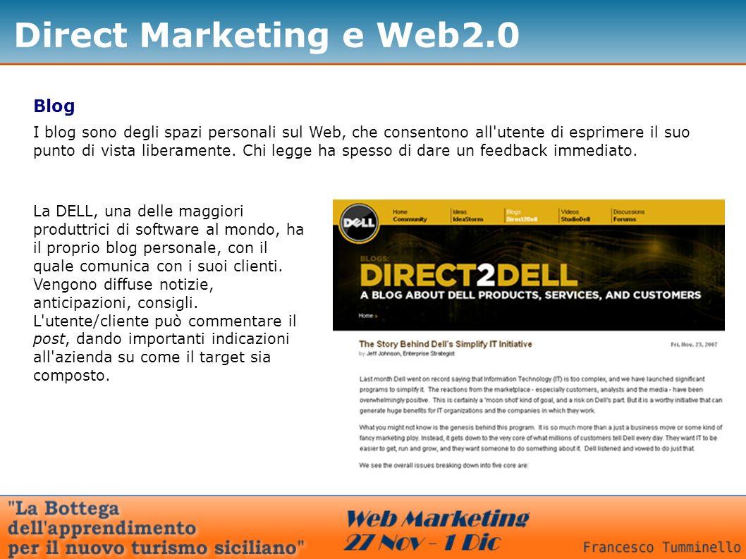 Direct Marketing e Web2.0 Blog I blog sono degli spazi personali sul Web, che consentono all'utente di esprimere il suo punto di vista liberamente. Ch