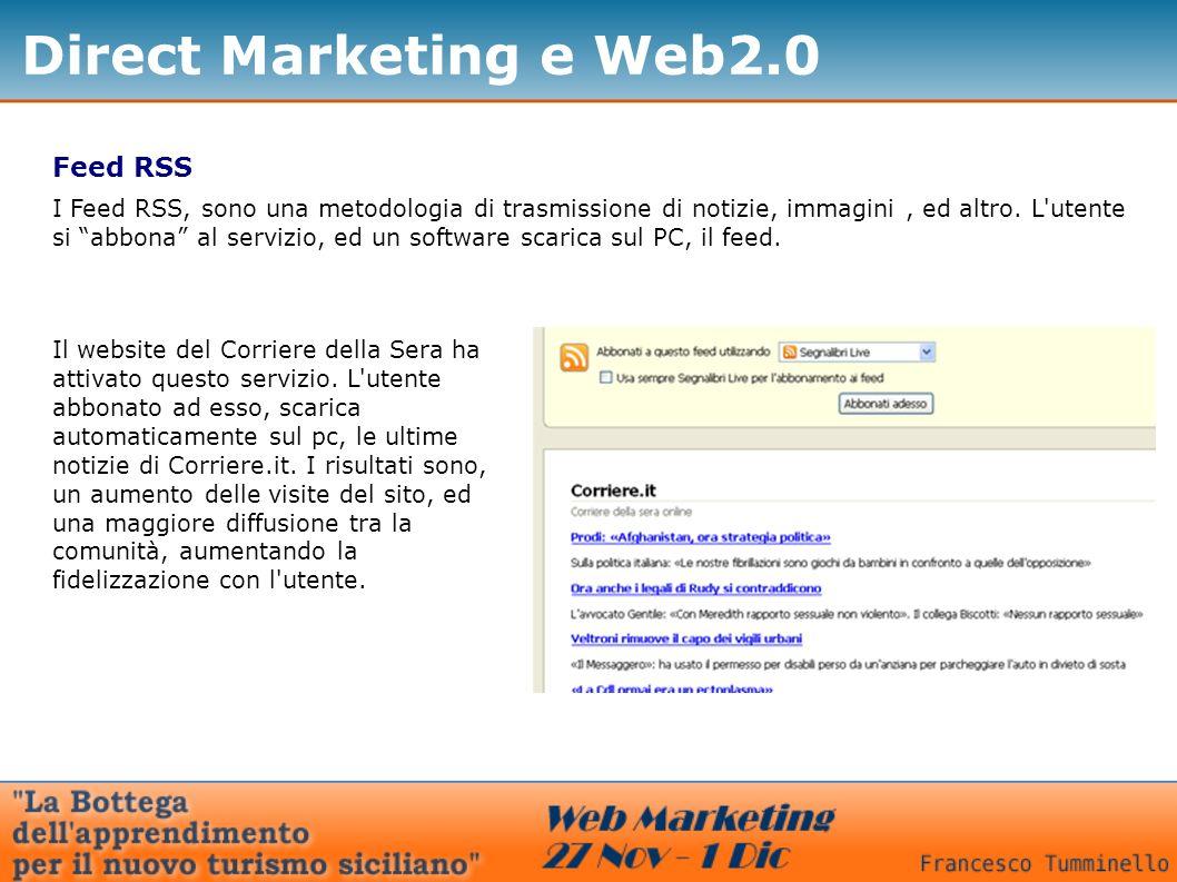 Direct Marketing e Web2.0 Feed RSS I Feed RSS, sono una metodologia di trasmissione di notizie, immagini, ed altro. L'utente si abbona al servizio, ed