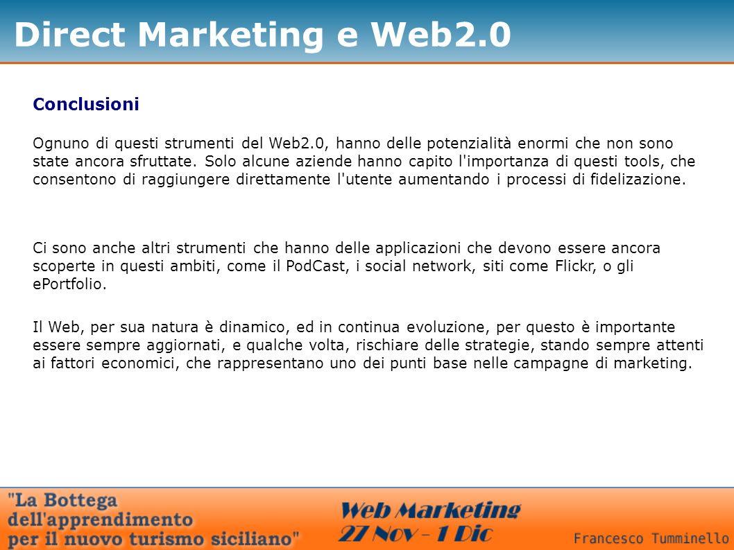 Direct Marketing e Web2.0 Conclusioni Ognuno di questi strumenti del Web2.0, hanno delle potenzialità enormi che non sono state ancora sfruttate. Solo