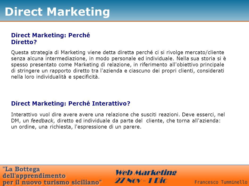 Direct Marketing Direct Marketing: Perché Diretto? Questa strategia di Marketing viene detta diretta perché ci si rivolge mercato/cliente senza alcuna