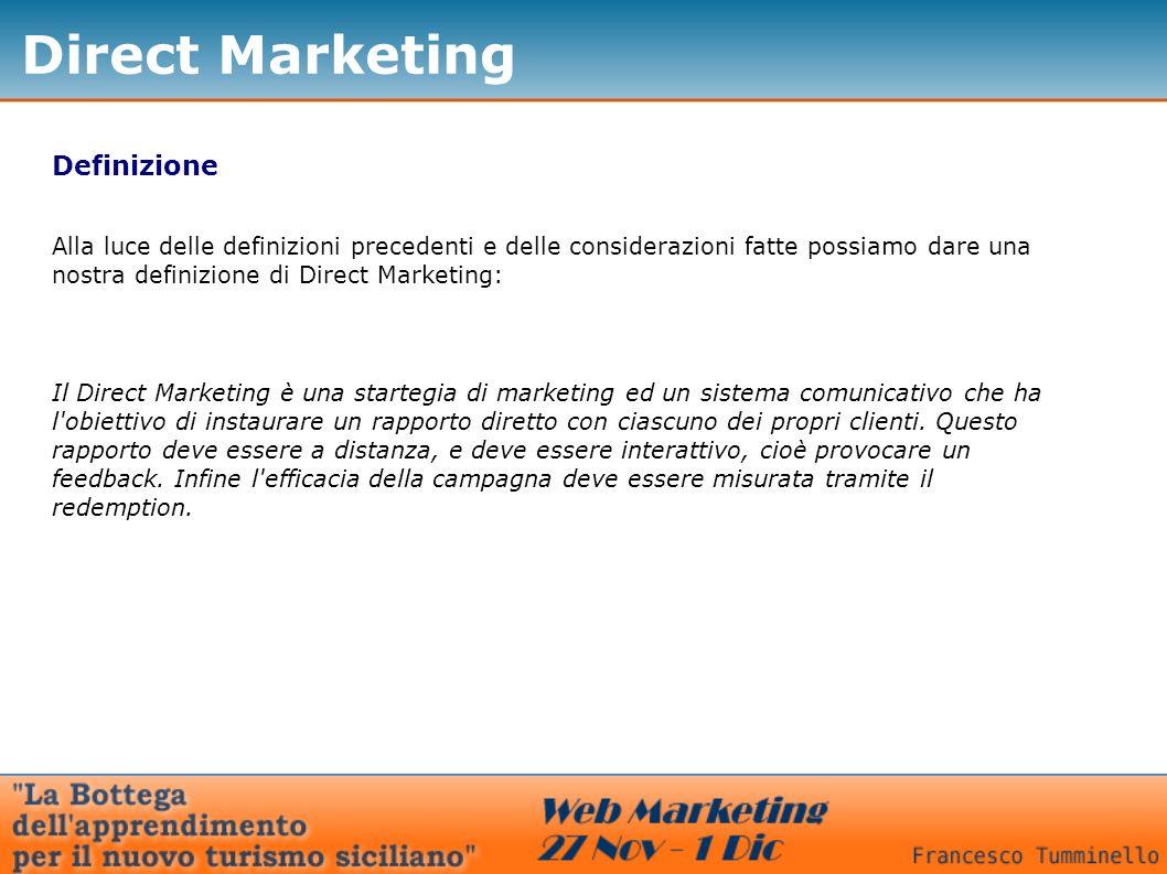 Direct Marketing Definizione Alla luce delle definizioni precedenti e delle considerazioni fatte possiamo dare una nostra definizione di Direct Market
