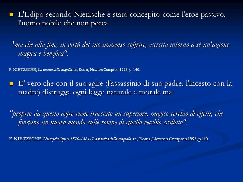 L'Edipo secondo Nietzsche è stato concepito come l'eroe passivo, l'uomo nobile che non pecca L'Edipo secondo Nietzsche è stato concepito come l'eroe p