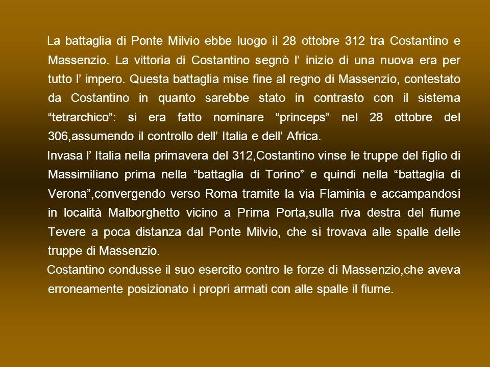 La battaglia di Ponte Milvio ebbe luogo il 28 ottobre 312 tra Costantino e Massenzio. La vittoria di Costantino segnò l inizio di una nuova era per tu