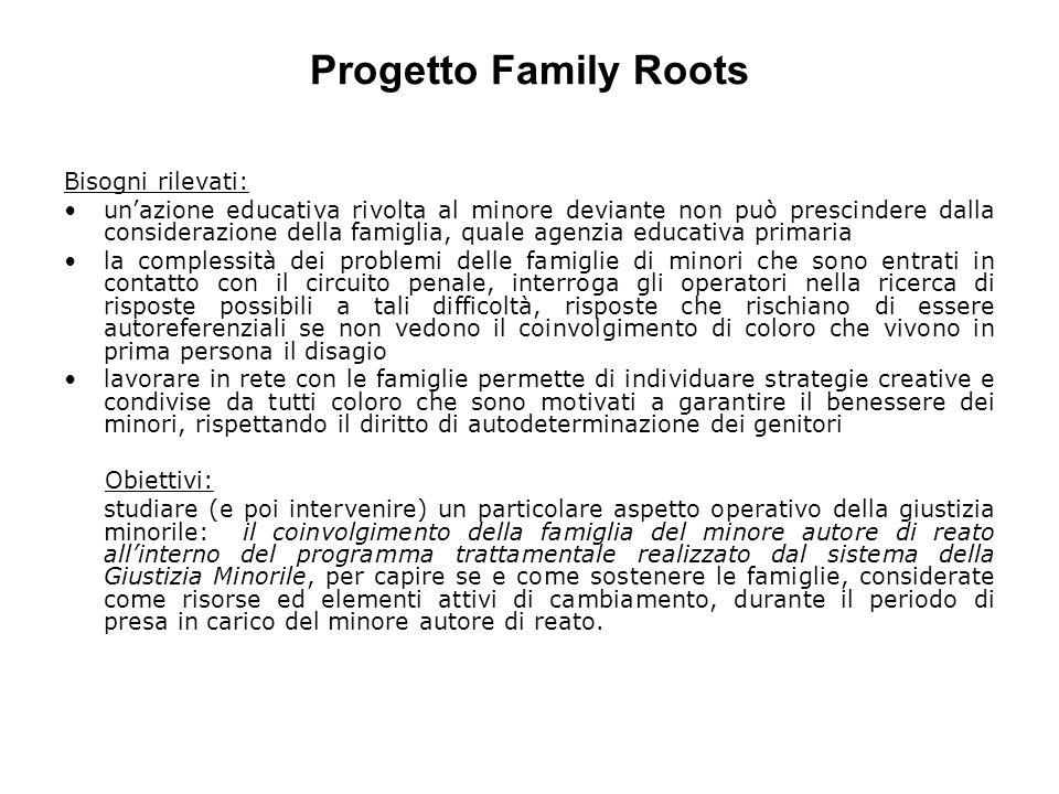 Progetto Family Roots Bisogni rilevati: unazione educativa rivolta al minore deviante non può prescindere dalla considerazione della famiglia, quale a