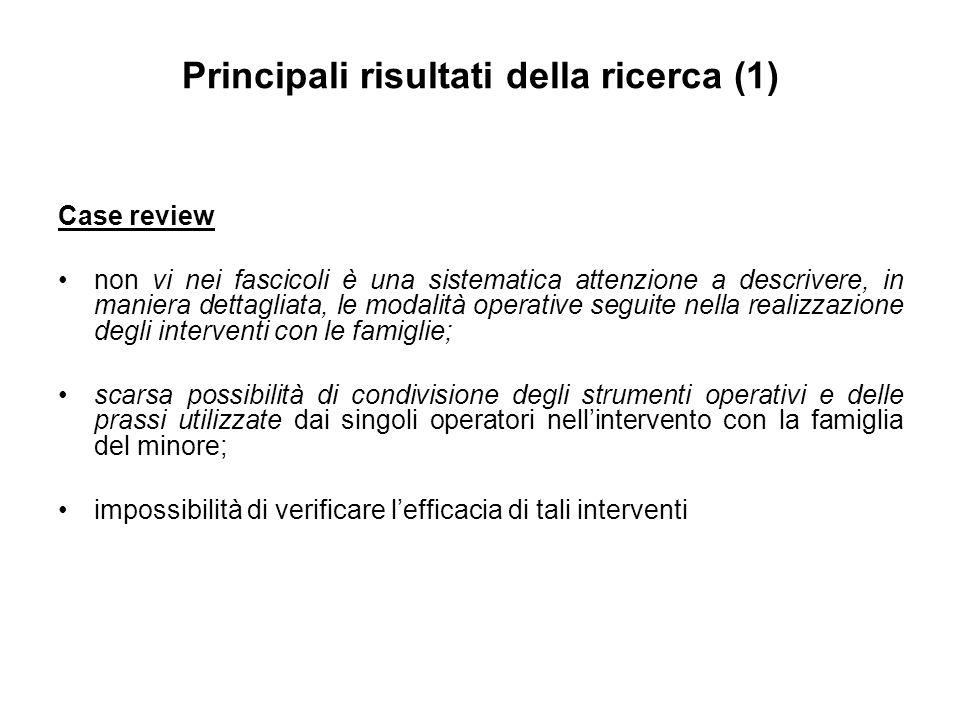 Principali risultati della ricerca (1) Case review non vi nei fascicoli è una sistematica attenzione a descrivere, in maniera dettagliata, le modalità