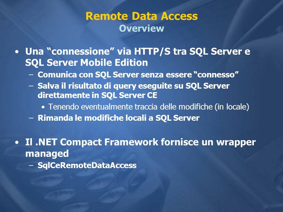Remote Data Access Overview Una connessione via HTTP/S tra SQL Server e SQL Server Mobile Edition –Comunica con SQL Server senza essere connesso –Salv