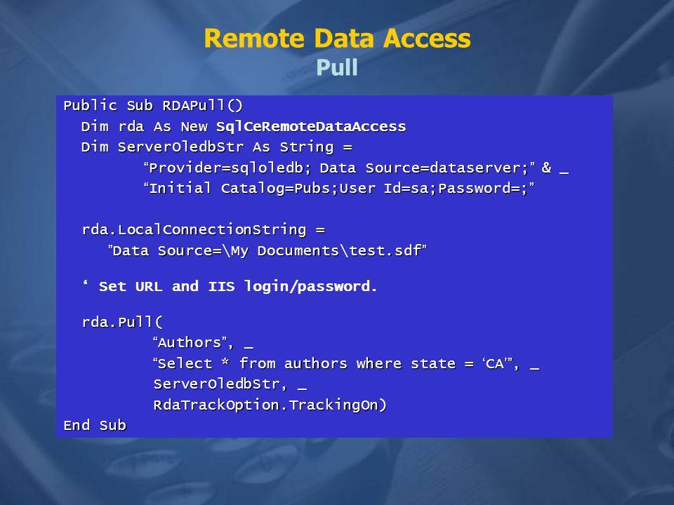 Remote Data Access Pull Public Sub RDAPull() Dim rda As New SqlCeRemoteDataAccess Dim rda As New SqlCeRemoteDataAccess Dim ServerOledbStr As String =