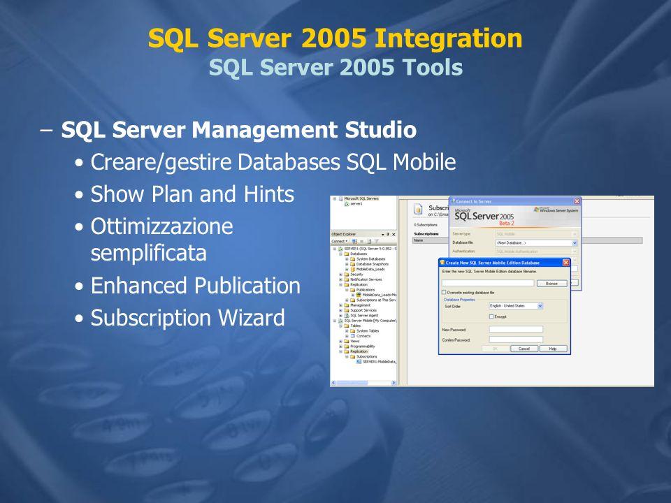 SQL Server 2005 Integration SQL Server 2005 Tools –SQL Server Management Studio Creare/gestire Databases SQL Mobile Show Plan and Hints Ottimizzazione semplificata Enhanced Publication Subscription Wizard