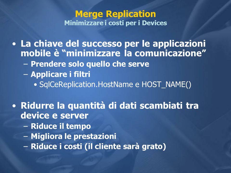 Merge Replication Minimizzare i costi per i Devices La chiave del successo per le applicazioni mobile è minimizzare la comunicazione –Prendere solo qu
