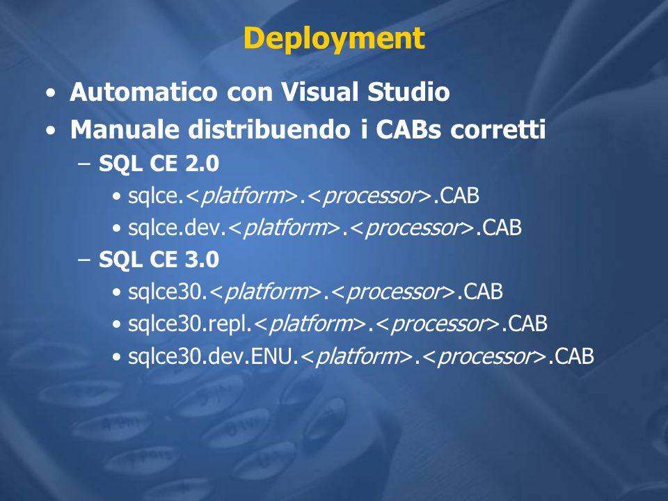 Deployment Automatico con Visual Studio Manuale distribuendo i CABs corretti –SQL CE 2.0 sqlce...CAB sqlce.dev...CAB –SQL CE 3.0 sqlce30...CAB sqlce30.repl...CAB sqlce30.dev.ENU...CAB