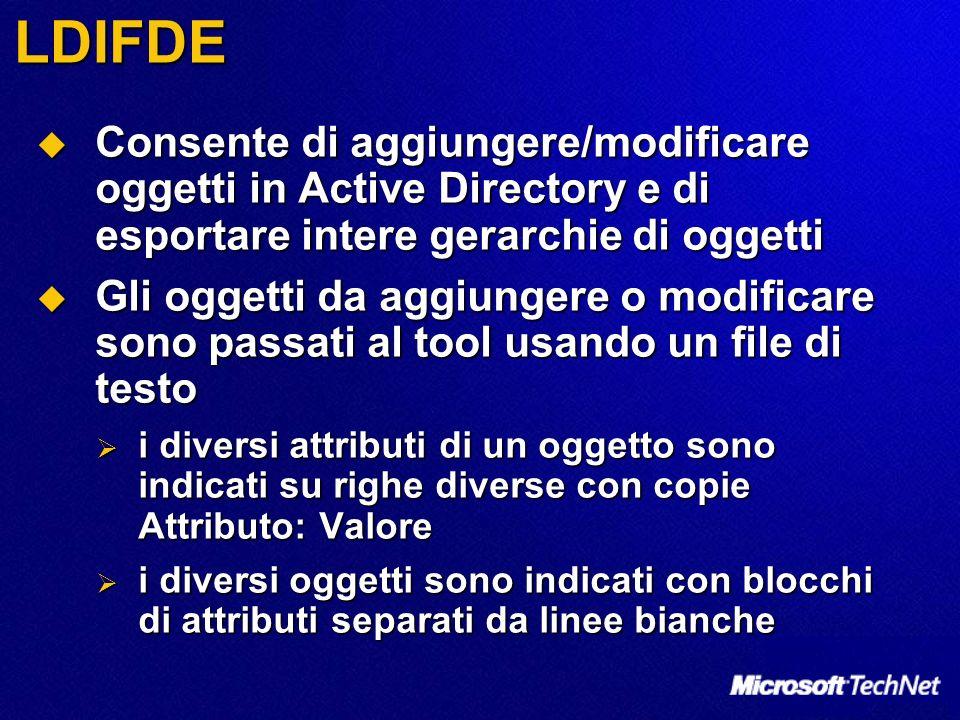 LDIFDE Consente di aggiungere/modificare oggetti in Active Directory e di esportare intere gerarchie di oggetti Consente di aggiungere/modificare ogge