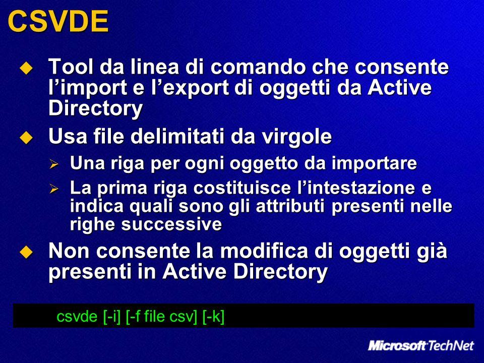 CSVDE Tool da linea di comando che consente limport e lexport di oggetti da Active Directory Tool da linea di comando che consente limport e lexport d