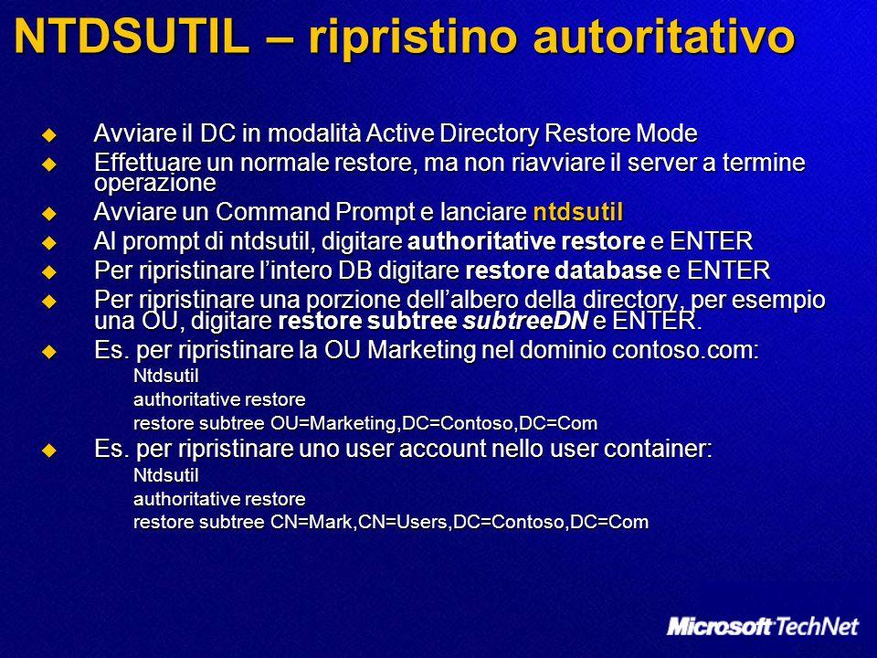 NTDSUTIL – ripristino autoritativo Avviare il DC in modalità Active Directory Restore Mode Avviare il DC in modalità Active Directory Restore Mode Eff