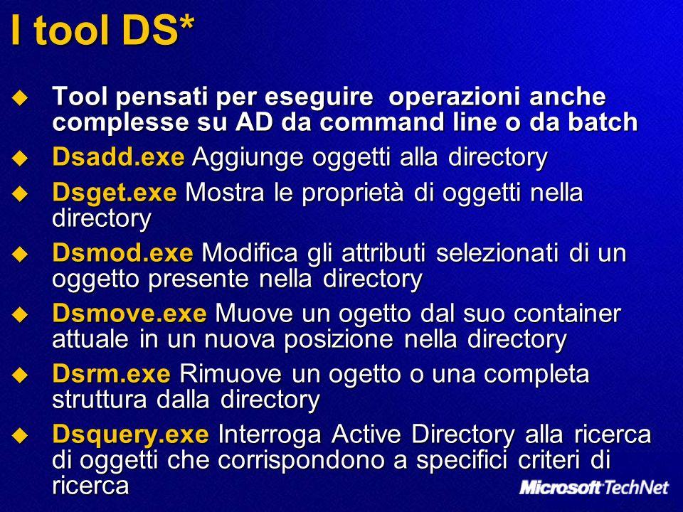 I tool DS* Tool pensati per eseguire operazioni anche complesse su AD da command line o da batch Tool pensati per eseguire operazioni anche complesse