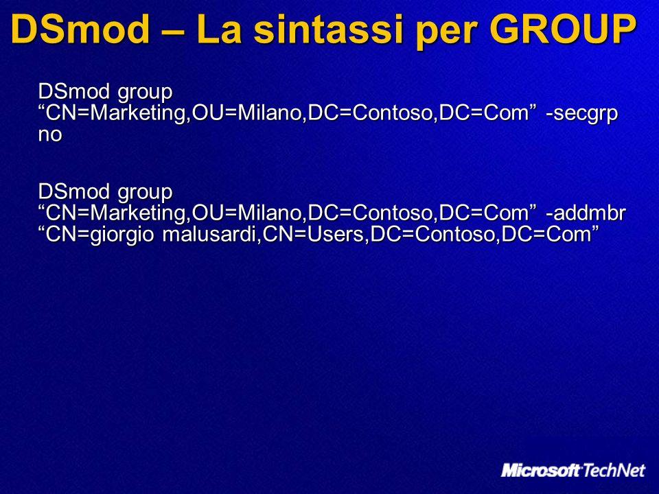 DSmod – La sintassi per GROUP DSmod group CN=Marketing,OU=Milano,DC=Contoso,DC=Com -secgrp no DSmod group CN=Marketing,OU=Milano,DC=Contoso,DC=Com -ad