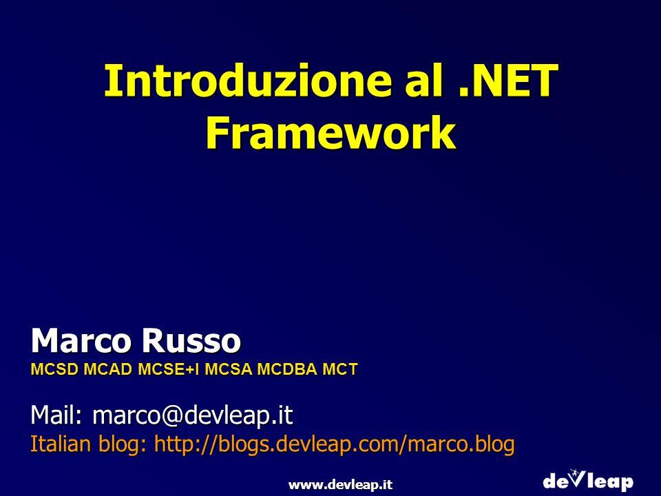 www.devleap.it Introduzione al.NET Framework Marco Russo MCSD MCAD MCSE+I MCSA MCDBA MCT Mail: marco@devleap.it Italian blog: http://blogs.devleap.com