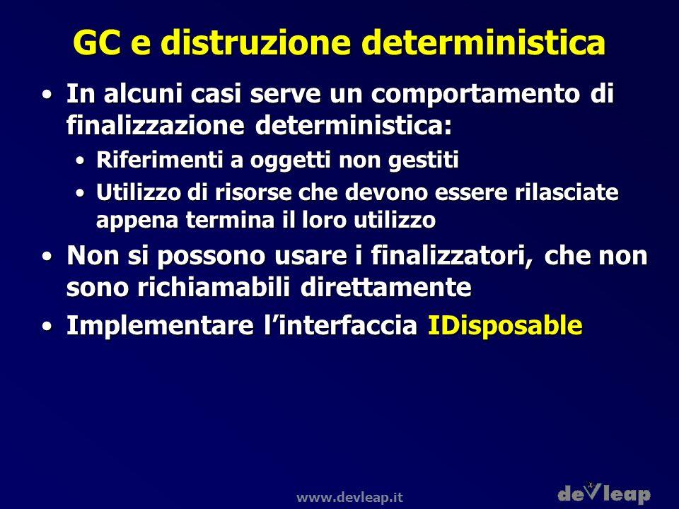 www.devleap.it GC e distruzione deterministica In alcuni casi serve un comportamento di finalizzazione deterministica:In alcuni casi serve un comporta