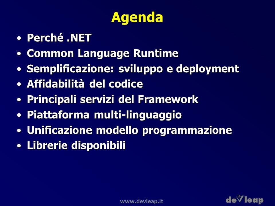 www.devleap.it Perché.NET Attuali tecniche di programmazione:Attuali tecniche di programmazione: Server: C++, Java, T-SQL, …Server: C++, Java, T-SQL, … Middle-tier: VB, C++, …Middle-tier: VB, C++, … Web Presentation: ASP, JSP, PHP, …Web Presentation: ASP, JSP, PHP, … Web Client: Jscript, VBscriptWeb Client: Jscript, VBscript Rich-client: VB, C++, Java, …Rich-client: VB, C++, Java, … Protocolli: HTTP, XML-RPC, DCOM, CORBA, …Protocolli: HTTP, XML-RPC, DCOM, CORBA, …