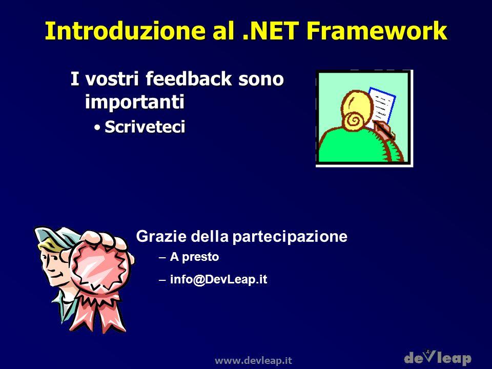 www.devleap.it Introduzione al.NET Framework I vostri feedback sono importanti ScriveteciScriveteci Grazie della partecipazione –A presto –info@DevLea