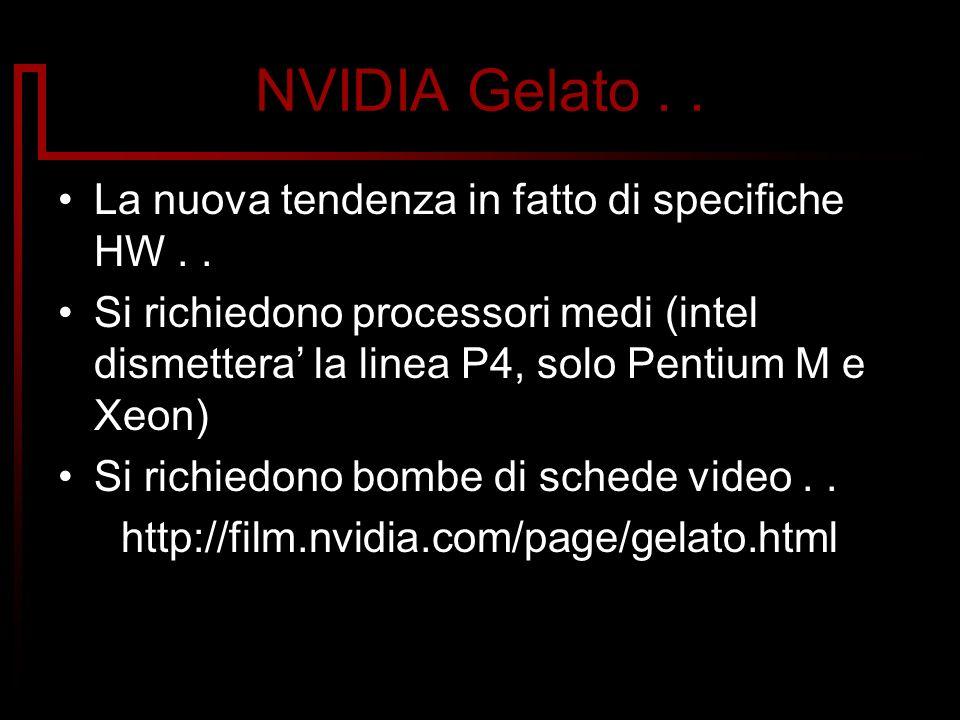 NVIDIA Gelato.. La nuova tendenza in fatto di specifiche HW.. Si richiedono processori medi (intel dismettera la linea P4, solo Pentium M e Xeon) Si r