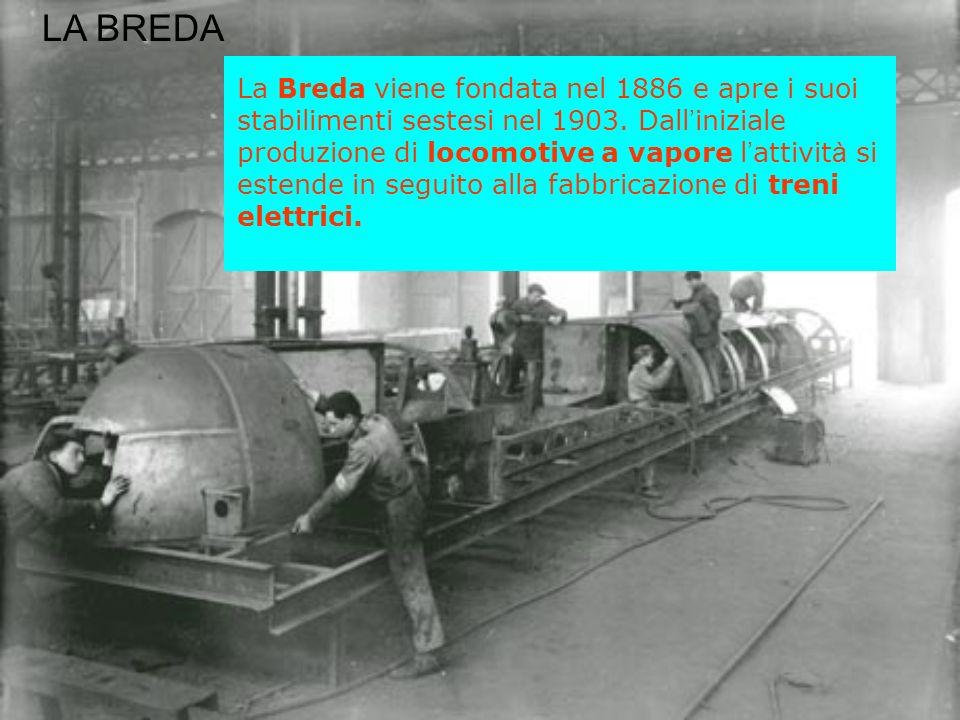 La Breda viene fondata nel 1886 e apre i suoi stabilimenti sestesi nel 1903. Dall iniziale produzione di locomotive a vapore l attivit à si estende in