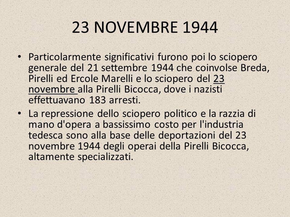 23 NOVEMBRE 1944 23 novembre Particolarmente significativi furono poi lo sciopero generale del 21 settembre 1944 che coinvolse Breda, Pirelli ed Ercol