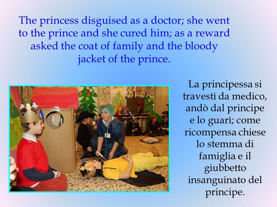 La principessa si travestì da medico, andò dal principe e lo guarì; come ricompensa chiese lo stemma di famiglia e il giubbetto insanguinato del princ
