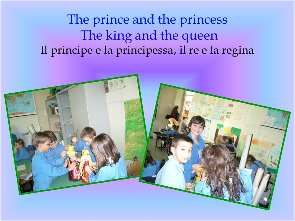 The prince and the princess The king and the queen Il principe e la principessa, il re e la regina