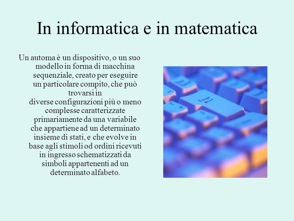 In informatica e in matematica Un automa è un dispositivo, o un suo modello in forma di macchina sequenziale, creato per eseguire un particolare compi