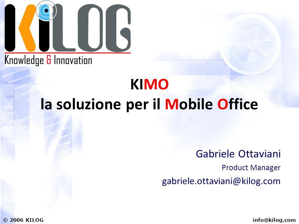 info@kilog.com© 2006 KILOG KIMO la soluzione per il Mobile Office Gabriele Ottaviani Product Manager gabriele.ottaviani@kilog.com