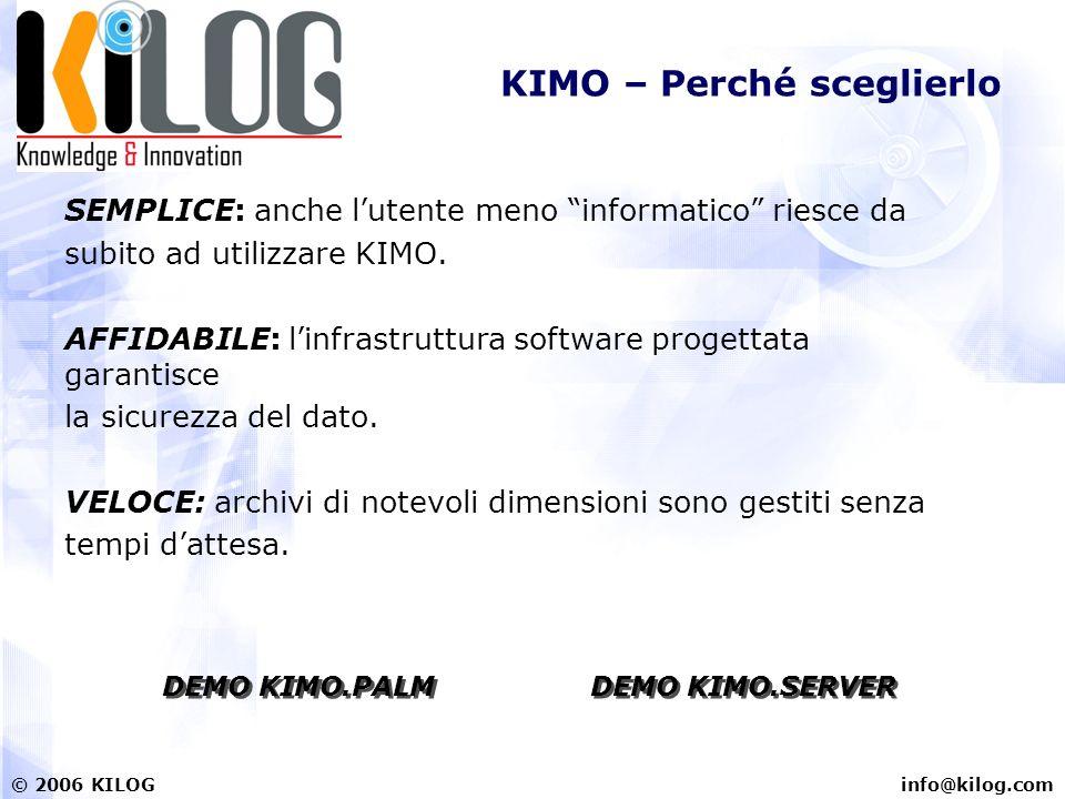info@kilog.com© 2006 KILOG KIMO – Perché sceglierlo SEMPLICE: anche lutente meno informatico riesce da subito ad utilizzare KIMO. AFFIDABILE: linfrast