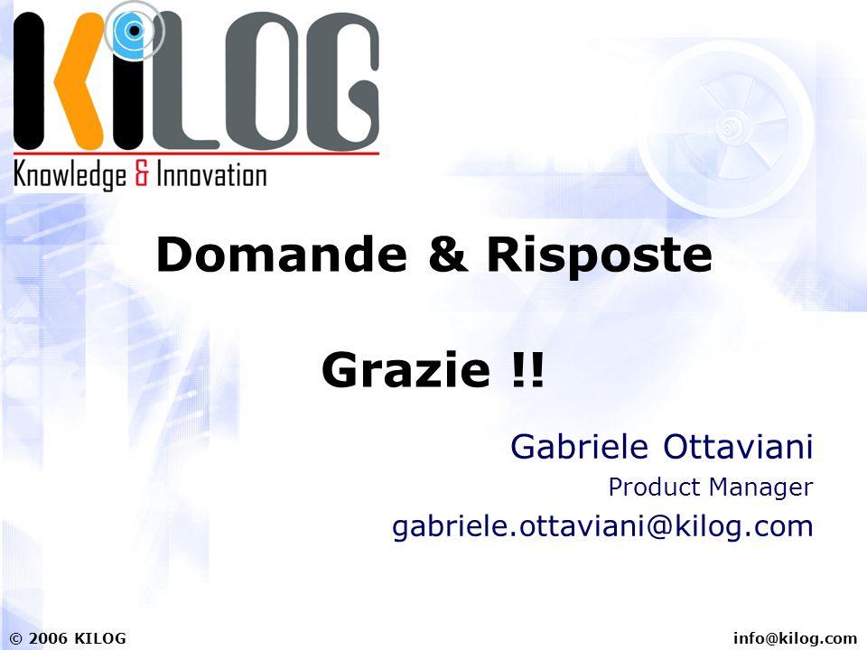 info@kilog.com© 2006 KILOG Domande & Risposte Grazie !! Gabriele Ottaviani Product Manager gabriele.ottaviani@kilog.com