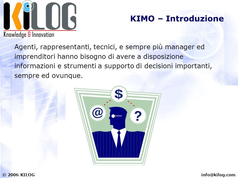 info@kilog.com© 2006 KILOG KIMO – Introduzione Agenti, rappresentanti, tecnici, e sempre più manager ed imprenditori hanno bisogno di avere a disposiz