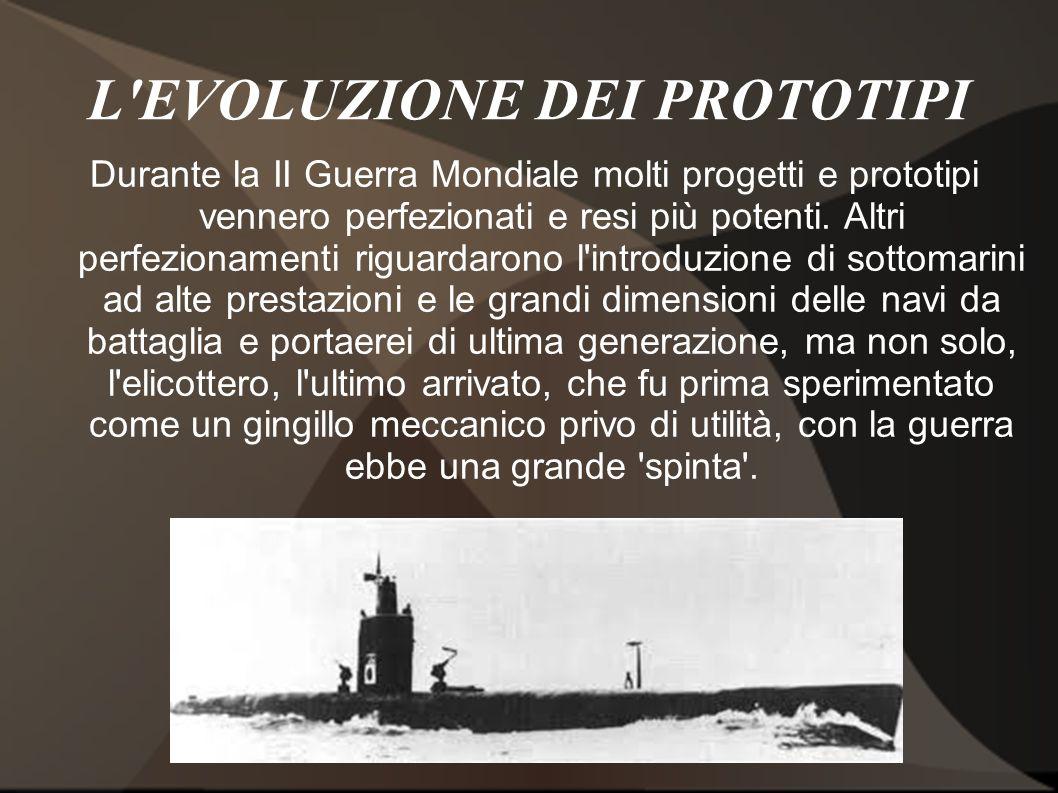 L'EVOLUZIONE DEI PROTOTIPI Durante la II Guerra Mondiale molti progetti e prototipi vennero perfezionati e resi più potenti. Altri perfezionamenti rig