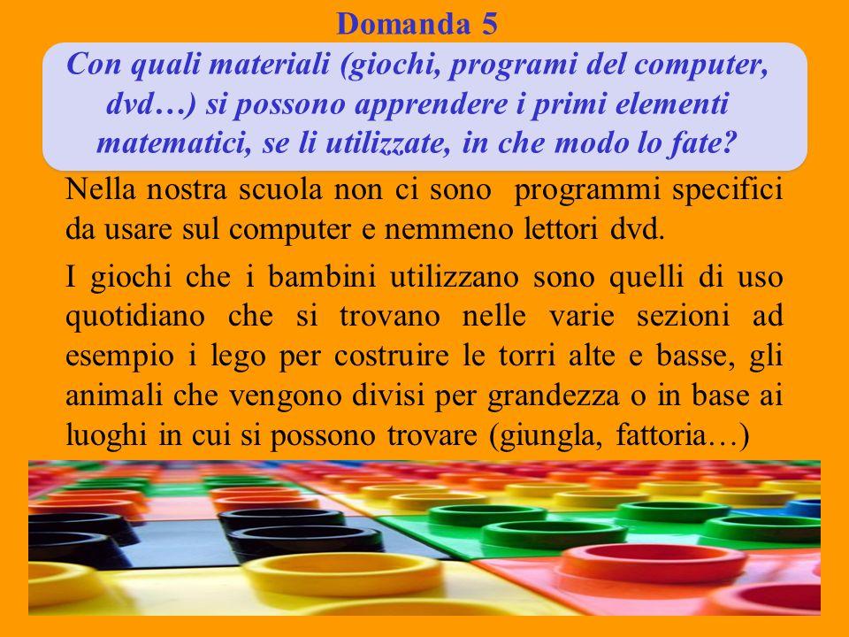 Domanda 5 Con quali materiali (giochi, programi del computer, dvd…) si possono apprendere i primi elementi matematici, se li utilizzate, in che modo l