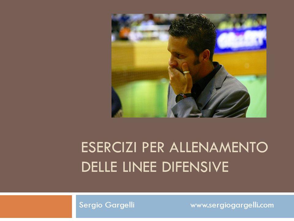 ESERCIZI PER ALLENAMENTO DELLE LINEE DIFENSIVE Sergio Gargelli www.sergiogargelli.com