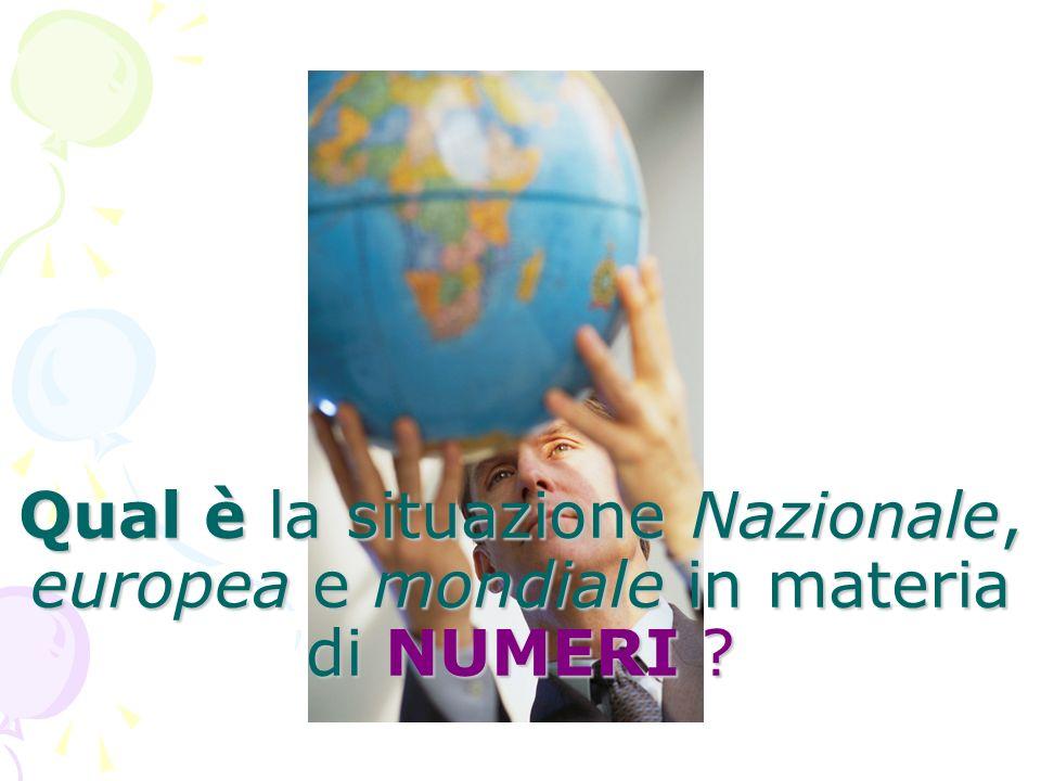 Qual è la situazione Nazionale, europea e mondiale in materia di NUMERI ?
