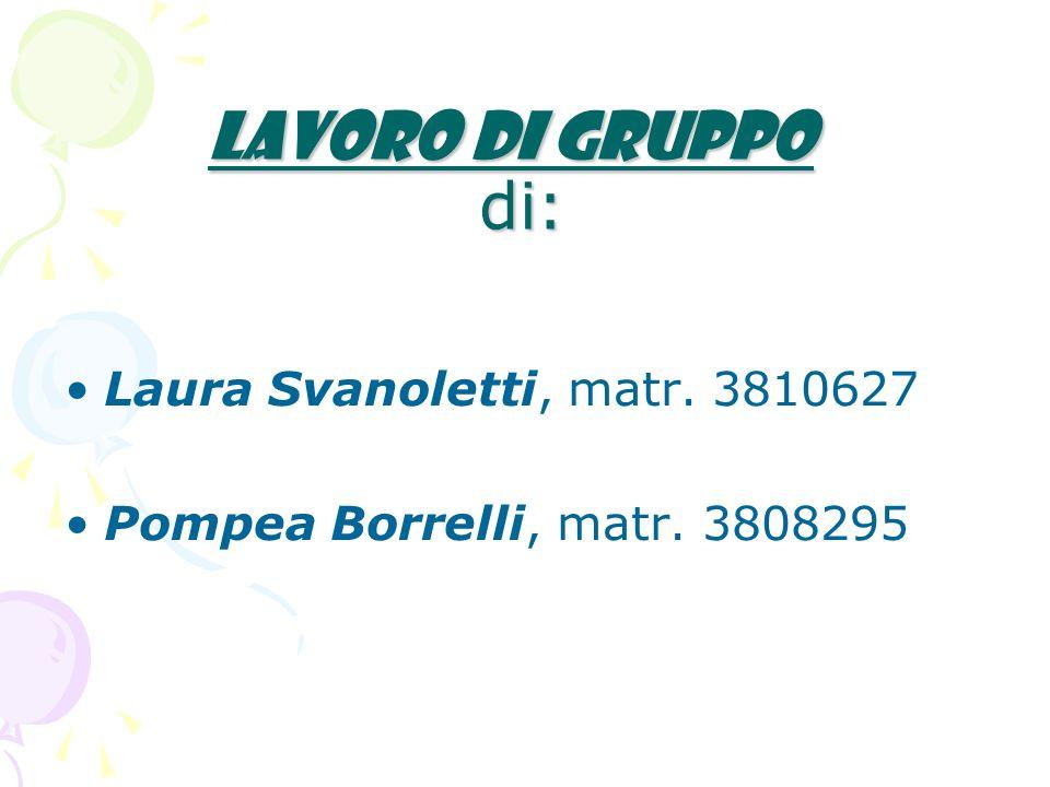 Lavoro di gruppo di: Laura Svanoletti, matr. 3810627 Pompea Borrelli, matr. 3808295