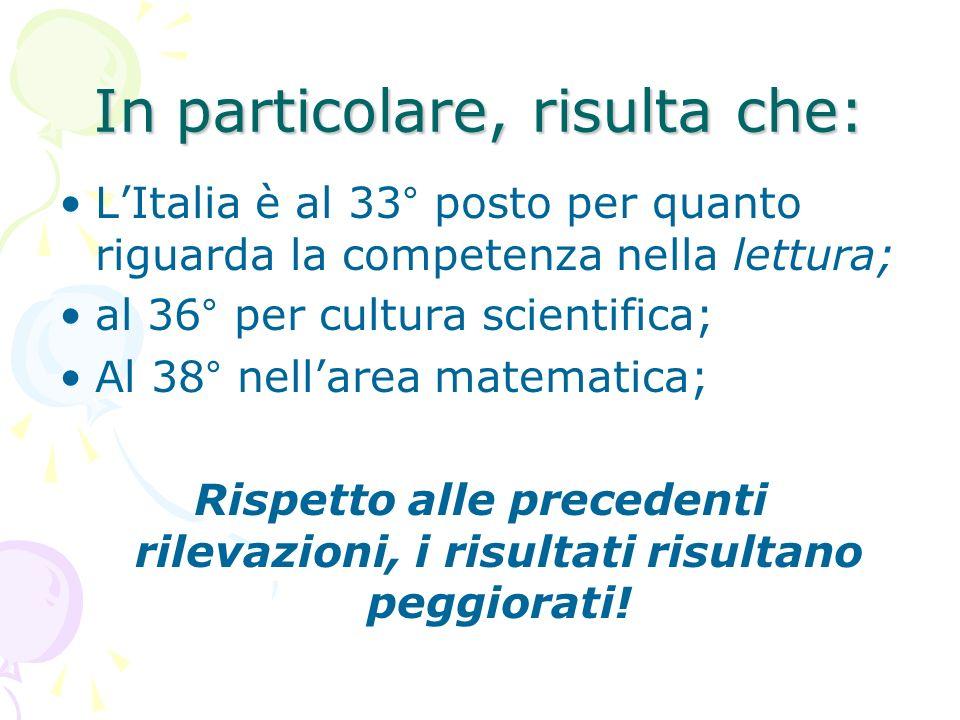 In particolare, risulta che: LItalia è al 33° posto per quanto riguarda la competenza nella lettura; al 36° per cultura scientifica; Al 38° nellarea m
