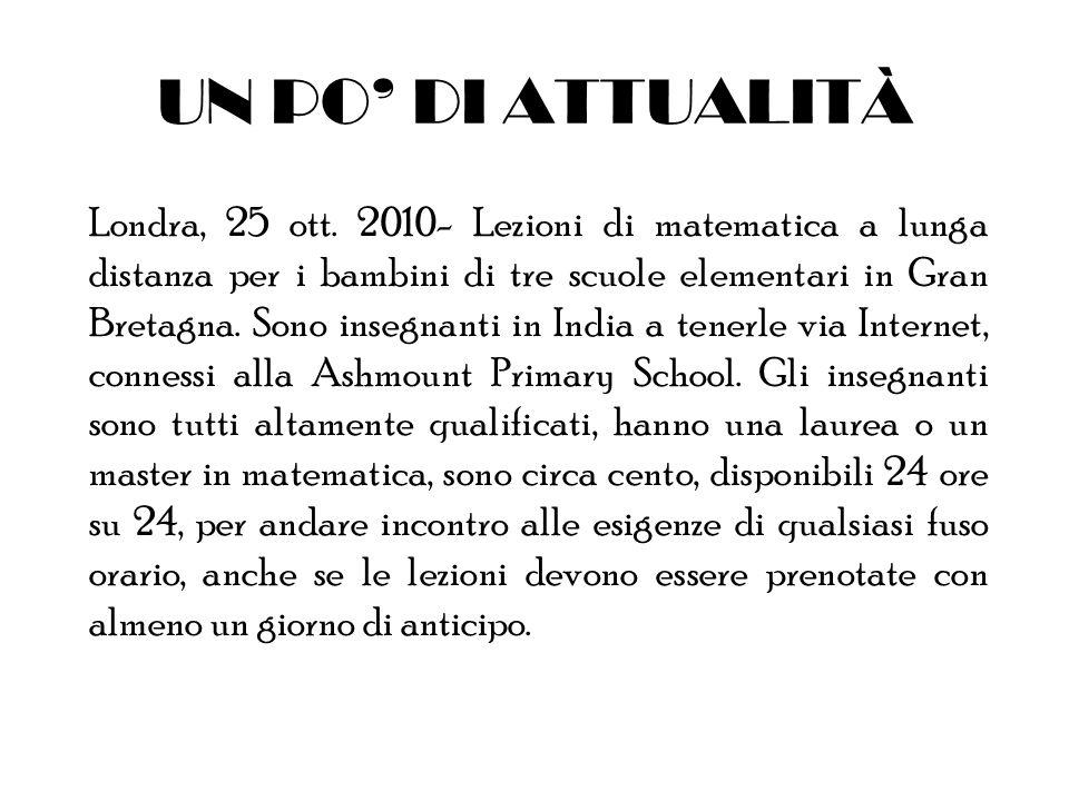 UN PO DI ATTUALITÀ Londra, 25 ott. 2010- Lezioni di matematica a lunga distanza per i bambini di tre scuole elementari in Gran Bretagna. Sono insegnan