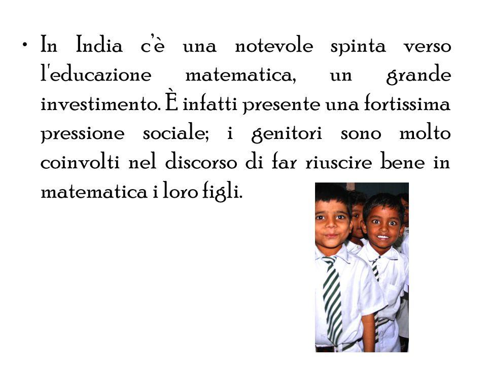 In India cè una notevole spinta verso l'educazione matematica, un grande investimento. È infatti presente una fortissima pressione sociale; i genitori