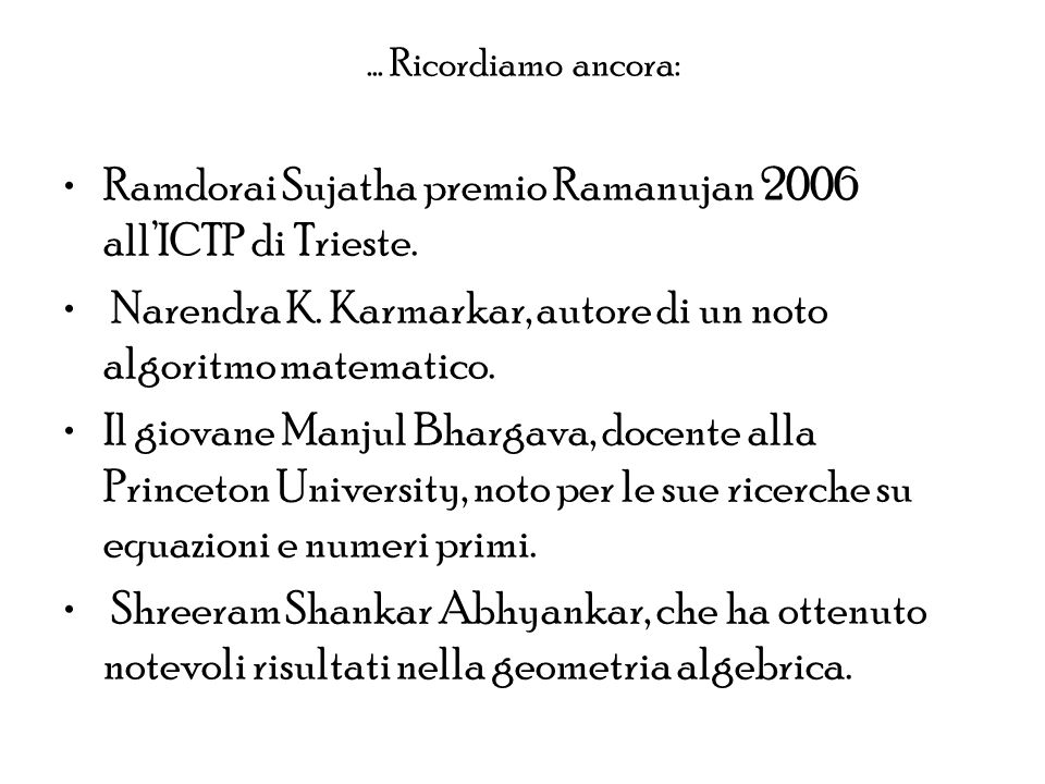 … Ricordiamo ancora: Ramdorai Sujatha premio Ramanujan 2006 allICTP di Trieste. Narendra K. Karmarkar, autore di un noto algoritmo matematico. Il giov