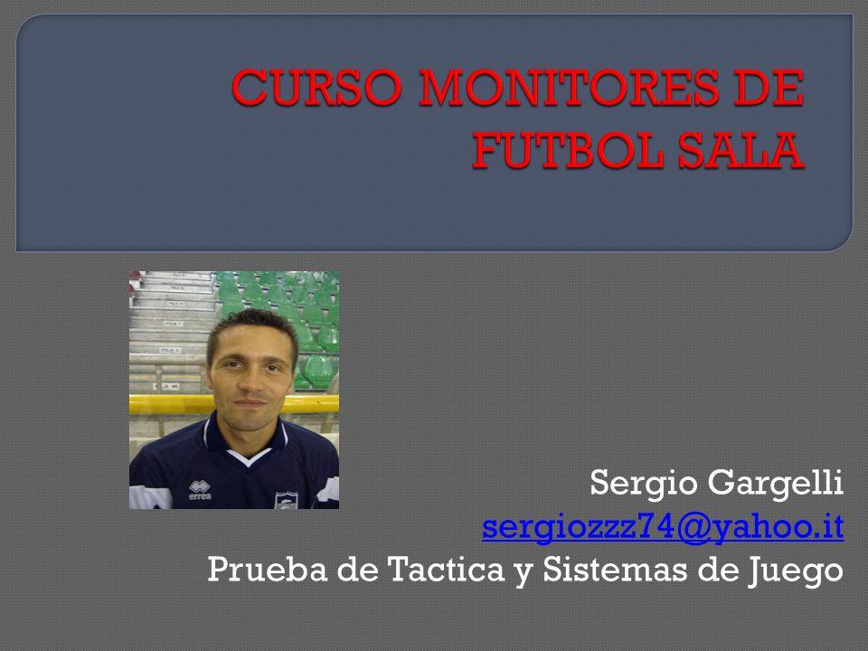 Sergio Gargelli sergiozzz74@yahoo.it Prueba de Tactica y Sistemas de Juego