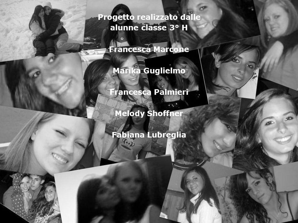 Progetto realizzato dalle alunne classe 3° H Francesca Marcone Marika Guglielmo Francesca Palmieri Melody Shoffner Fabiana Lubreglia