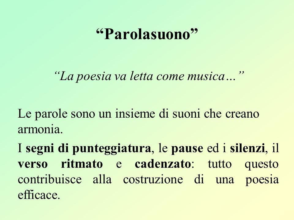 Parolasuono La poesia va letta come musica… Le parole sono un insieme di suoni che creano armonia. I segni di punteggiatura, le pause ed i silenzi, il